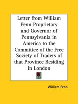 Letter from William Penn Proprietary and Governor of Pennsylvania in America to the Committee of the Free Society of Traders of That Province Residing
