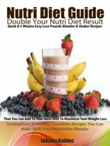 NutriDiet Guide: Double Your NutriDiet Results: Quick & 5 Minute Easy Lose Pounds Blender & Shaker Recipes You Can Add To Your NutriDiet To Maximize Your Weight Loss - Scrumptious & Healthy Smoothies Recipes You Can Make With Your Nutribullet Blender
