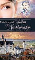 Mein Leben Auf Schloss Neuschwanstein