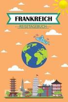 Frankreich Reisetagebuch: Dein pers�nliches Kindertagebuch f�rs Notieren und Sammeln der sch�nsten Erlebnisse in Frankreich - Geschenkidee f�r A