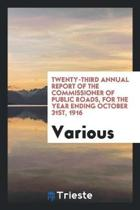 Twenty-Third Annual Report of the Commissioner of Public Roads, for the Year Ending October 31st, 1916