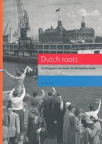 Dutch roots. Finding your ancestors in the Netherlands