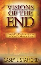Visions of the End; Daniel's Perfect Picture of God's Master Plan