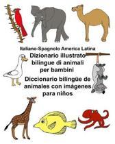 Italiano-Spagnolo America Latina Dizionario Illustrato Bilingue Di Animali Per Bambini Diccionario Biling e de Animales Con Im genes Para Ni os
