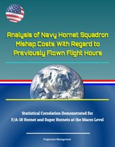 Analysis of Navy Hornet Squadron Mishap Costs With Regard to Previously Flown Flight Hours: Statistical Correlation Demonstrated for F/A-18 Hornet and Super Hornets at the Macro Level