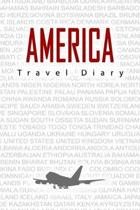 America Travel Diary: Travel and vacation diary for America. A logbook with important pre-made pages and many free sites for your travel mem