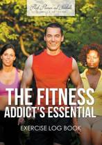 The Fitness Addict's Essential Exercise Log Book