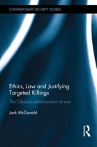 Ethics, Law and Justifying Targeted Killings