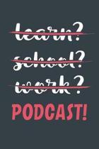 Learn? School? Work? Podcast!