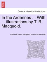 In the Ardennes ... with ... Illustrations by T. R. Macquoid.
