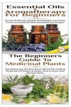 Essential Oils & Aromatherapy for Beginners & the Beginners Guide to Medicinal Plants