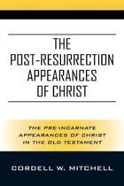 The Post-Resurrection Appearances of Christ