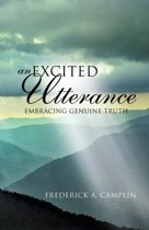 An Excited Utterance - Embracing Genuine Truth
