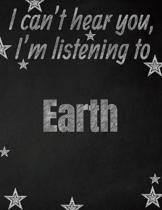 I can't hear you, I'm listening to Earth creative writing lined notebook: Promoting band fandom and music creativity through writing...one day at a ti