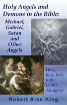 Holy Angels and Demons in the Bible: Michael, Gabriel, Satan and Other Angels