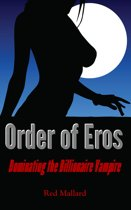 Order of Eros: Dominating the Billionaire Vampire