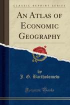 An Atlas of Economic Geography (Classic Reprint)