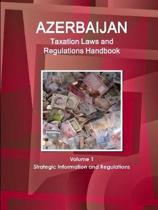 Azerbaijan Taxation Laws and Regulations Handbook Volume 1 Strategic Information and Regulations