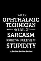 Ophthalmic Technician - My Level of Sarcasm Depends On Your Level of Stupidity