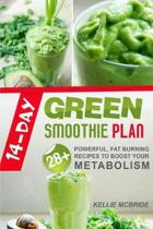 14 Day Green Smoothie Plan: 28+ Powerful, Fat Burning Recipes To Boost Your Metabolism