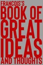 Francois's Book of Great Ideas and Thoughts: 150 Page Dotted Grid and individually numbered page Notebook with Colour Softcover design. Book format: 6