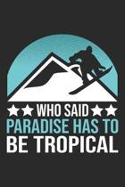 Who Said Paradise Has To Be Tropical: Snowboard Notebook Blank Line Snowboarding Journal Lined with Lines 6x9 120 Pages Checklist Record Book Snowboar