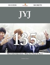 JYJ 135 Success Secrets - 135 Most Asked Questions On JYJ - What You Need To Know
