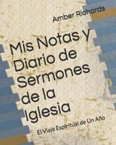 MIS Notas Y Diario de Sermones de la Iglesia