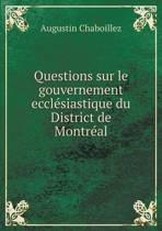 Questions Sur Le Gouvernement Ecclesiastique Du District de Montreal