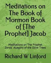 Meditations on the Book of Mormon Book of [the Prophet] Jacob