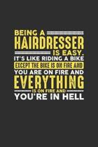 Being a Hairdresser is Easy. It's like riding a bike Except the bike is on fire and you are on fire and everything is on fire and you're in hell: 100
