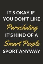 It's Okay If You Don't Like Parachuting It's Kind Of A Smart People Sport Anyway: A Parachuting Journal Notebook to Write Down Things, Take Notes, Rec