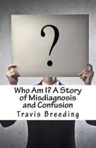 Who Am I? A Story of Misdiagnosis and Confusion