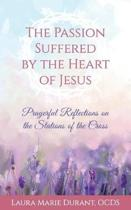 The Passion Suffered by the Heart of Jesus