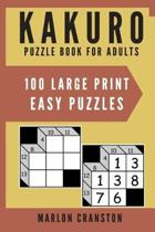 Kakuro Puzzle Book For Adults: 100 Large Print Easy Puzzles for Kakuro Lovers