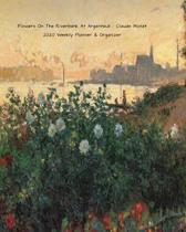 Flowers On The Riverbank At Argenteuil - Claude Monet 2020 Weekly Planner & Organizer: A Monthly and Yearly Calendar
