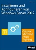 Installieren und Konfigurieren von Windows Server 2012 - Original Microsoft Praxistraining (Buch + E-Book)