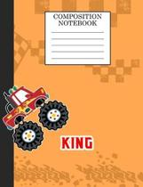 Compostion Notebook King: Monster Truck Personalized Name King on Wided Rule Lined Paper Journal for Boys Kindergarten Elemetary Pre School