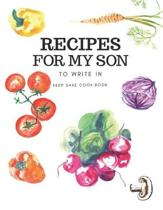 Blank recipe book for my son: Blank Recipe Journal Book to Write in Special Recipes, Cookbook for Taking Notes, Cute Recipe Notebook for Your Favori