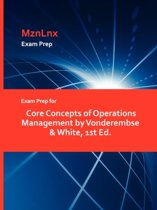 Exam Prep for Core Concepts of Operations Management by Vonderembse & White, 1st Ed.