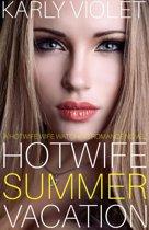 Hotwife Summer Vacation - A Hotwife Wife Watching Romance Novel