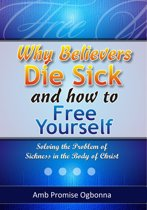 Why Believers Die Sick and How To Free Yourself