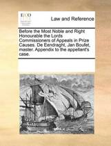 Before the Most Noble and Right Honourable the Lords Commissioners of Appeals in Prize Causes. de Eendraght, Jan Boufet, Master. Appendix to the Appellant's Case
