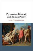 Persuasion, Rhetoric and Roman Poetry