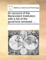 An Account of the Benevolent Institution; With a List of the Governors Annexed.
