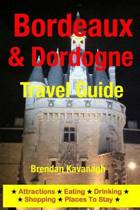 Bordeaux & Dordogne Travel Guide - Attractions, Eating, Drinking, Shopping & Places to Stay