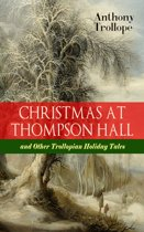 CHRISTMAS AT THOMPSON HALL and Other Trollopian Holiday Tales