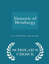Elements of Metallurgy - Scholar's Choice Edition