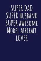 Super Dad Super Husband Super Awesome Model Aircraft Lover