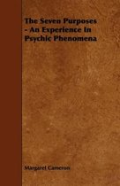 The Seven Purposes - An Experience In Psychic Phenomena
